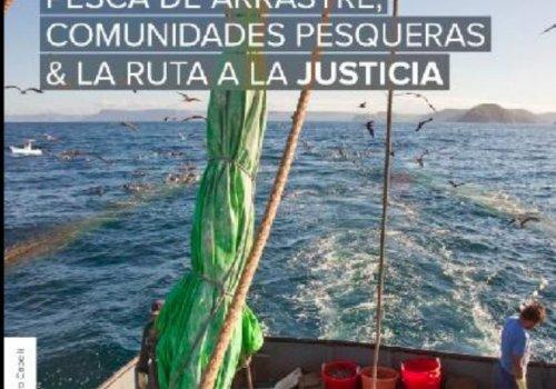 Pesca de arrastre, comunidades pesqueras y la ruta a la justicia